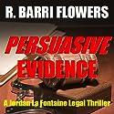 Persuasive Evidence: A Jordan La Fontaine Legal Thriller (       UNABRIDGED) by R. Barri Flowers Narrated by Cheri Lynne Vanden Heuvel