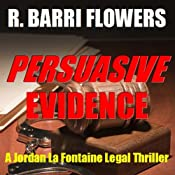 Persuasive Evidence: A Jordan La Fontaine Legal Thriller | [R. Barri Flowers]