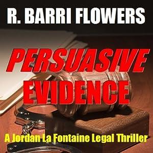 Persuasive Evidence: A Jordan La Fontaine Legal Thriller | [R. Barri Flowers]