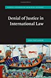 Denial of Justice in International Law (Hersch Lauterpacht Memorial Lectures)