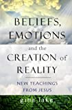 img - for Beliefs, Emotions, and the Creation of Reality: New Teachings from Jesus book / textbook / text book