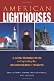 American Lighthouses: A Comprehensive Guide To Exploring Our National Coastal Treasures (Lighthouse Series)