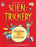 SCIEN-TRICKERY: RIDDLES IN SCIENCE by Lewis, J. Patrick ( Author ) on Apr-01-2007[ Paperback ]