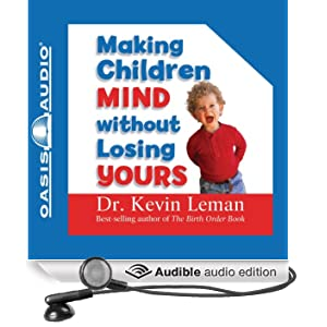 Making Children Mind Without Losing Yours (Unabridged)
