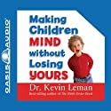 Making Children Mind Without Losing Yours (       UNABRIDGED) by Kevin Leman Narrated by Chris Fabry