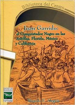 Juan Garrido: el conquistador negro en las Antillas, Florida, México