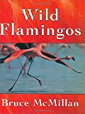 Wild Flamingos (0395845459) by McMillan, Bruce