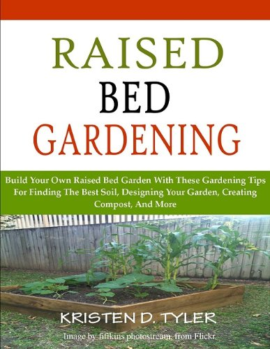 Raised Bed Gardening; Build Your Own Raised Bed Garden With These Gardening Tips For Finding The Best Soil, Designing Your Garden, Creating Compost, And More (Build Your Own Vegetable Garden compare prices)
