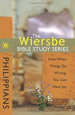 The Wiersbe Bible Study Series: Philippians: Even When Things Go Wrong You Can Have Joy