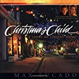 The Christmas Child : A Story about Finding Your Way Home for the Holidays (Lucado, Max)