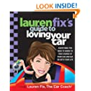 Lauren Fix's Guide to Loving Your Car: Everything You Need to Know to Take Charge of Your Car and Get On with Your Life