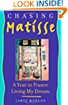 Chasing Matisse: A Year in France Liv...