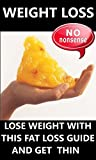 Weight Loss: Lose Weight with this fat loss guide and get thin (Slimming, lose fat, losing weight, lose belly, feel good, feel great, be happy)