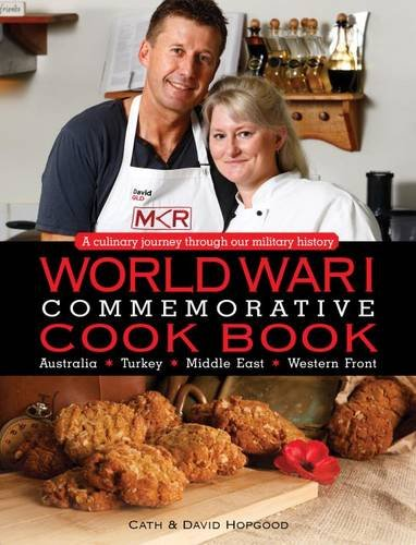 World War I Commemorative Cook Book: A Culinary Journey Through Our Military History by David Hopgood, Cath Hopgood