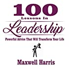 100 Lessons in Leadership: Powerful Advice That Will Transform Your Life Hörbuch von Maxwell Harris Gesprochen von: Robert V. Gallant