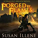 Forged by Flames: Dragon's Breath Series, Book 3 | Susan Illene