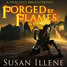 Forged by Flames: Dragon's Breath Series, Book 3 Audiobook by Susan Illene Narrated by Marguerite Gavin
