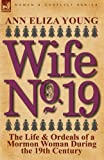 img - for Wife No. 19: The Life & Ordeals of a Mormon Woman During the 19th Century book / textbook / text book
