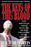 Keys of This Blood: Pope John Paul II Versus Russia and the West for Control of the New World Order (0671747231) by Malachi Martin