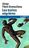 Les traites négrières : Essai d'histoire globale par Pétré-Grenouilleau