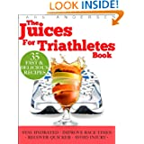 Juices for Triathletes: The Recipes Nutrition and Diet Solution for Maximum Endurance and Improved Training Results for Sprint through to Ironman Distance Triathlons  Food for Fitness Series