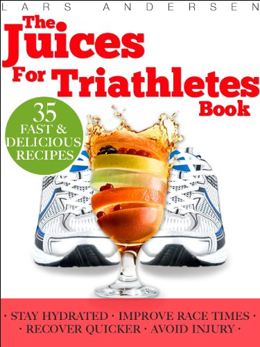 Juices for Triathletes: The Recipes, Nutrition and Diet Solution for Maximum Endurance and Improved Training Results for Sprint through to Ironman Distance Triathlons (Food for Fitness Series)