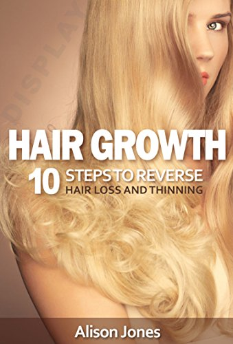 hair-growth-10-steps-to-reverse-hair-loss-and-thinning-english-edition