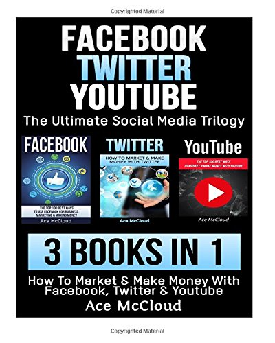 facebook-twitter-youtube-the-ultimate-social-media-trilogy-3-books-in-1-how-to-market-make-money-wit