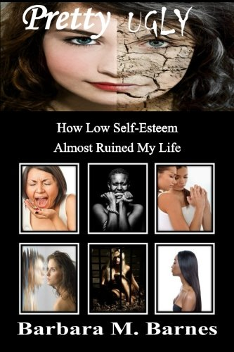 Pretty Ugly - How Low Self-Esteem Almost Ruined My Life