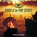Riders of the Pony Express (       UNABRIDGED) by Ralph Moody Narrated by Cameron Beierle