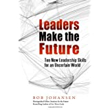 Leaders Make the Future: Ten New Leadership Skills for an Uncertain Worldby Bob Johansen