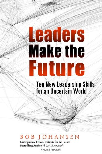 Leaders Make the Future: Ten New Leadership Skills