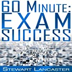 60 Minute Exam Success: 60 Minute Guides | Stewart Lancaster