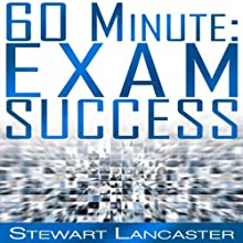 60 Minute Exam Success: 60 Minute Guides (       UNABRIDGED) by Stewart Lancaster Narrated by Aaron Wagner