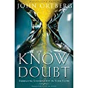 Know Doubt: Importance of Embracing Uncertainty in Your Faith Audiobook by John Ortberg Narrated by John Ortberg