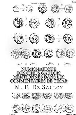 Numismatique des chefs gaulois mentionnés dans les commentaires de César par M. F. De Saulcy