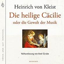 Die heilige Cäcilie oder die Gewalt der Musik (       ungekürzt) von Heinrich von Kleist Gesprochen von: Axel Grube