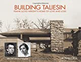 Building Taliesin: Frank Lloyd Wright's Home of Love and Loss Ron McCrea
