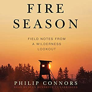 Fire Season: Field Notes from a Wilderness Lookout | [Philip Connors]