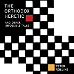 The Orthodox Heretic: And Other Impossible Tales | Peter Rollins