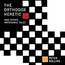 The Orthodox Heretic: And Other Impossible Tales Audiobook by Peter Rollins Narrated by Peter Rollins