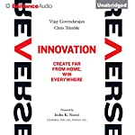 Reverse Innovation: Create Far from Home, Win Everywhere | Vijay Govindarajan,Chris Trimble