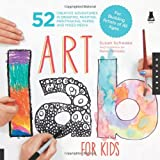 Art Lab for Kids: 52 Creative Adventures in Drawing, Painting, Printmaking, Paper, and Mixed Media—For Budding Artists of All Ages (Lab Series)