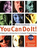 img - for You Can Do It!: A Beginner?s Introduction to Computer Programming by Francis Glassborow (2004-03-01) book / textbook / text book