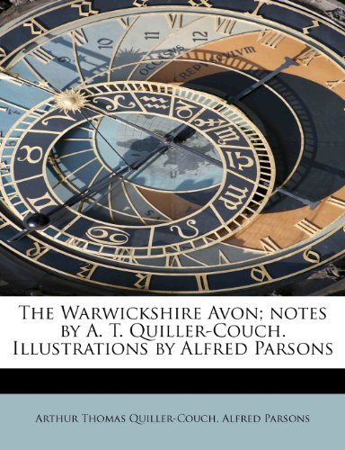 The Warwickshire Avon; notes by A. T. Quiller-Couch. Illustrations by Alfred Parsons