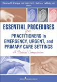 Essential Procedures for Practitioners in Emergency, Urgent, and Primary Care Settings, Second Edition: A Clinical Companion