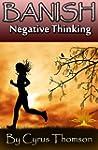 Banish Negative Thinking: The Powerfu...