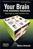 Your Brain: The Missing Manual (Missing Manuals)