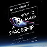 How to Make a Spaceship: A Band of Renegades, an Epic Race and the Birth of Private Space Flight | Julian Guthrie