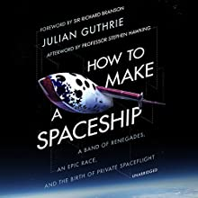 How to Make a Spaceship: A Band of Renegades, an Epic Race and the Birth of Private Space Flight Audiobook by Julian Guthrie Narrated by Richard Branson, Robert Shapiro
